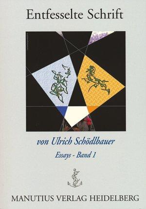 Ulrich Schödlbauer: Entfesselte Schrift