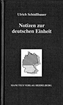 Ulrich Schödlbauer: Notizen zur deutschen Einheit